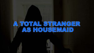 A TOTAL STRANGER AS HOUSEMAID