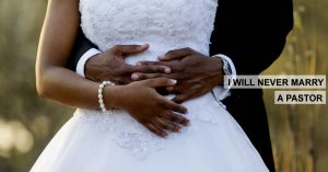 I WILL NEVER MARRY A PASTOR
