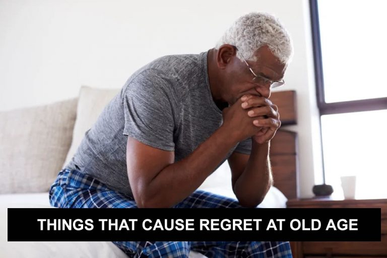 THINGS THAT CAUSE REGRET AT OLD AGE