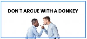 Don't Argue With A Donkey