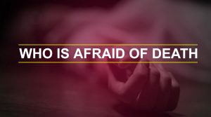 Who Is Afraid Of Death